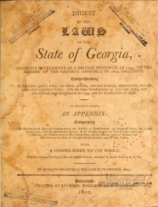 Georgia. Digest of the laws of the state of Georgia, from its settlement as a British province, in 1755, to the session of the General assembly in 1800, inclusive. Historic Georgia Codes Collection, Alexander Campbell King Law Library.
