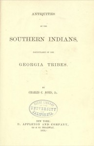 Antiquities of the southern Indians, particularly of the Georgia tribes, by Charles Colcock Jones, 1873. Georgia-related Publications from the Internet Archive collection.