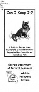 Can I keep it?: a guide to Georgia laws, regulations and recommendations regarding non-domesticated animals as pets (Georgia. Dept. of Natural Resources. Wildlife Resources Division, 2001).